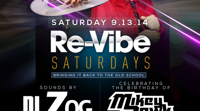 September 13th, 2014 – Re-Vibe Saturday's w/Mikey Rawk Bday Celebration & guest DJ ZOG!