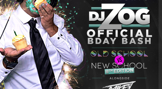 August 8th, 2015 – Dj Zog Official Bday Bash! 8th Edition of Old School vs New School!